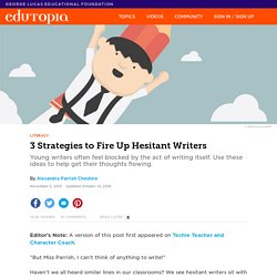 3 Strategies to Fire Up Hesitant Writers