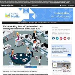 Fact-checking, bots et «push revival» : les stratégies des médias d'info pour 2017