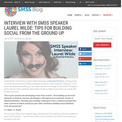 Interview with SMSS speaker Laurel Wilde: Tips for building social from the ground up