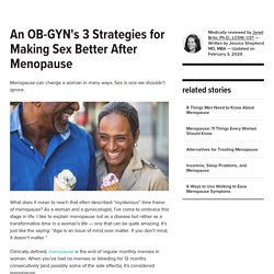 An OB-GYN's 3 Strategies for Making Sex Better After Menopause