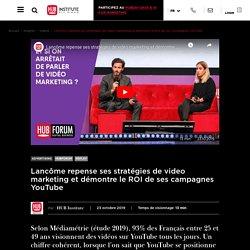 Lancôme repense ses stratégies de video marketing et démontre le ROI de ses campagnes YouTube
