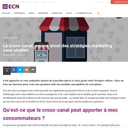 Le cross-canal, nouvel atout des stratégies marketing : case studies