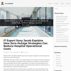IT Expert Sony Jacob Explains How Zero-Outage Strategies Can Reduce Hospital Operational Costs - Sony Jacob