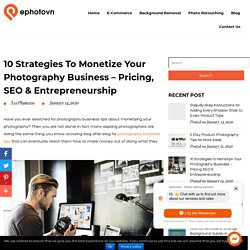 10 Strategies to Monetize Your Photography Business