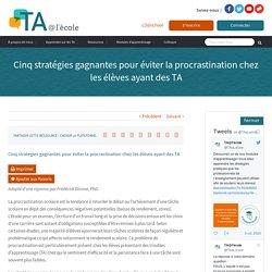 Cinq stratégies gagnantes pour éviter la procrastination chez les élèves ayant des TA