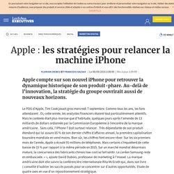 Apple : les stratégies pour relancer la machine iPhone - Les Echos