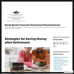 Strategies for Saving Money after Retirement – Randy Becker Financial