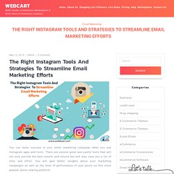 The Right Instagram Tools And Strategies To Streamline Email Marketing Efforts - Webcart