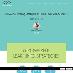 6 Powerful Learning Strategies You MUST Share with StudentsCult of Pedagogy