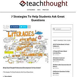 7 Strategies To Help Students Ask Great Questions - TeachThought PD