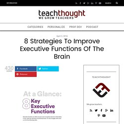 8 Strategies To Improve Executive Functions Of The Brain
