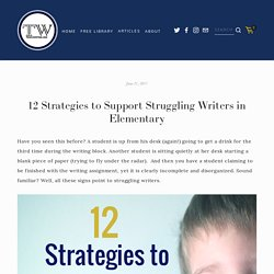 12 Strategies to Support Struggling Writers in Elementary — TeachWriting.org