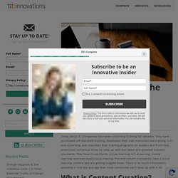 Content Curation is The New Black: Tools & Strategies for L&D - ttcInnovations : ttcInnovations