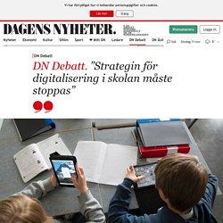 """""""Strategin för digitalisering i skolan måste stoppas"""""""