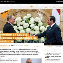 Poutine en Egypte. L'alliance stratégique se renforce