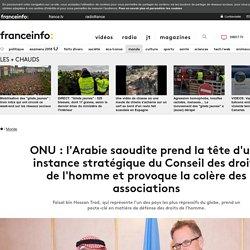 ONU : l'Arabie saoudite prend la tête d'une instance stratégique du Conseil des droits de l'homme et provoque la colère des associations
