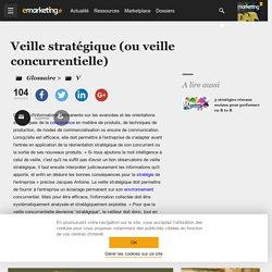 Définition Veille stratégique (ou veille concurrentielle) - Le glossaire Emarketing.fr