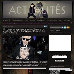 Décryptage du nouveau magazine «Obsession» avec l'Interview Très Stratégique d'Olivier Wicker (Dir de la Redac)