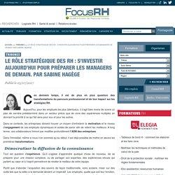 Le rôle stratégique des RH : s'investir aujourd'hui pour préparer les managers de demain. Par Sabine Hagège - Focus RH