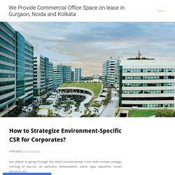 How to Strategize Environment-Specific CSR for Corporates? - We Provide Commercial Office Space on lease in Gurgaon, Noida and Kolkata
