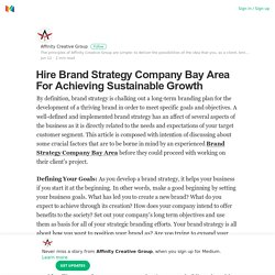 Hire Brand Strategy Company Bay Area For Achieving Sustainable Growth