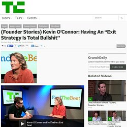 "(Founder Stories) Kevin O'Connor: Having An ""Exit Strategy Is Total Bullshit"""