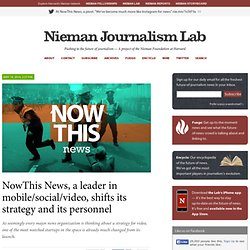 NowThis News, a leader in mobile/social/video, shifts its strategy and its personnel