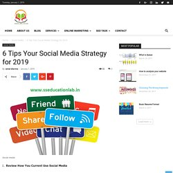 6 Tips Your Social Media Strategy for 2019 - SSEDUCATIONLAB