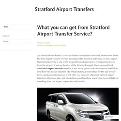 What you can get from Stratford Airport Transfer Service? – Stratford Airport Transfers