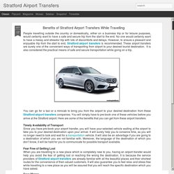 Stratford Airport Transfers: Benefits of Stratford Airport Transfers While Travelling