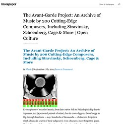 The Avant-Garde Project: An Archive of Music by 200 Cutting-Edge Composers, Including Stravinsky, Schoenberg, Cage & More