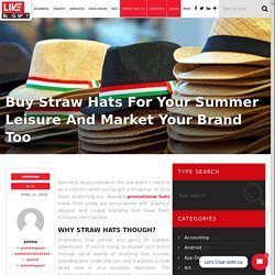 Buy Straw Hats For Your Summer Leisure And Market Your Brand Too