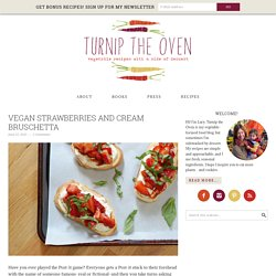 Vegan Strawberries and Cream Bruschetta – Turnip the Oven