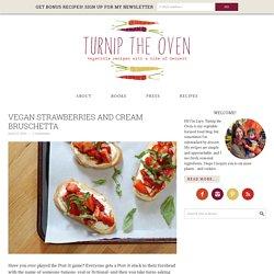 Vegan Strawberries and Cream Bruschetta – Turnip the Oven