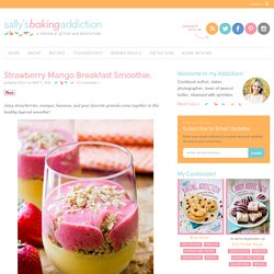 Strawberry Mango Breakfast Smoothie. - Sallys Baking Addiction