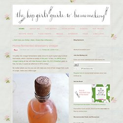 Home-fermented strawberry vinegar - Hip Girl's Guide to Homemaking - Living thoughtfully in the modern world