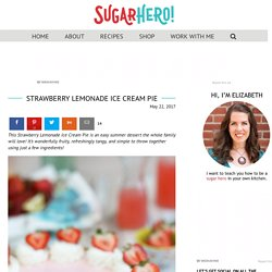 Strawberry Lemonade Ice Cream Pie - SugarHero