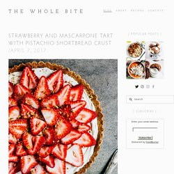 Strawberry and Mascarpone Tart with Pistachio Shortbread Crust — The Whole Bite