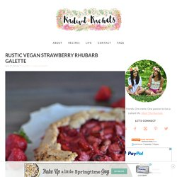 Rustic Vegan Strawberry Rhubarb Galette - Radiant Rachels