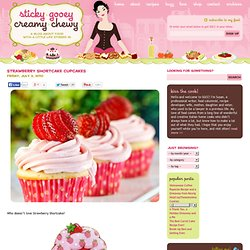 Strawberry Shortcake Cupcakes | Sticky, Gooey, Creamy, Chewy | A Blog...