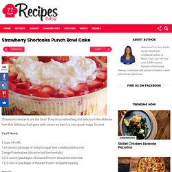 Strawberry Shortcake Punch Bowl Cake – Easy Recipes