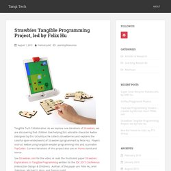 Strawbies Tangible Programming Project, led by Felix Hu