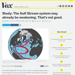 Study: The Gulf Stream system may already be weakening. That's not good.