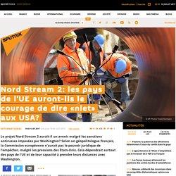 Nord Stream 2: les pays de l'UE auront-ils le courage de dire «niet» aux USA? - Sputnik France