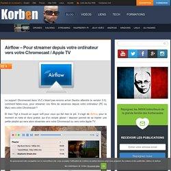 Airflow - Pour streamer depuis votre ordinateur vers votre Chromecast / Apple TV
