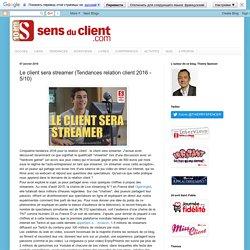 Le client sera streamer (Tendances relation client 2016 - 5/10)