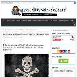 L'Italia oscura altri 46 siti di streaming e torrent accusati di violazione del diritto d'autore
