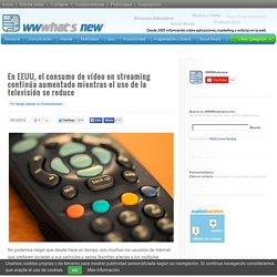 En EEUU, el consumo de vídeo en streaming continúa aumentado mientras el uso de la televisión se reduce