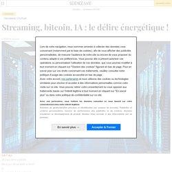 Streaming, bitcoin, IA : le délire énergétique !