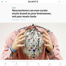 Brain.fm and other music-streaming apps can now curate music based on your brainwaves — Quartz